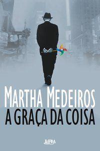 A GRAÇA DA COISA - MEDEIROS, MARTHA