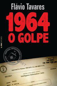 1964: O GOLPE - TAVARES, FLÁVIO