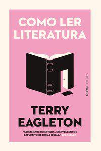 COMO LER LITERATURA - EAGLETON, TERRY