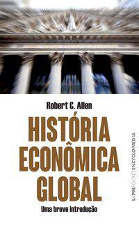 HISTORIA ECONÔMICA GLOBAL - VOL. 1259 - ALLEN, ROBERT C.