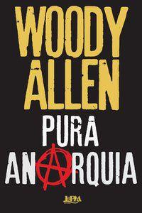 PURA ANARQUIA - ALLEN, WOODY