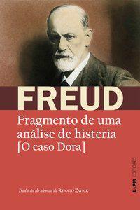FRAGMENTO DE UMA ANÁLISE DE HISTERIA: [O CASO DORA] - FREUD, SIGMUND