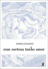 COM CERTEZA TENHO AMOR - COLASANTI, MARINA
