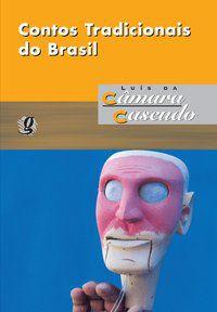 CONTOS TRADICIONAIS DO BRASIL - CASCUDO, LUÍS DA CÂMARA