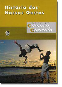 HISTÓRIA DOS NOSSOS GESTOS - CASCUDO, LUÍS DA CÂMARA