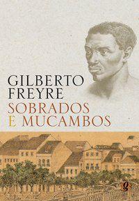 SOBRADOS E MUCAMBOS - FREYRE, GILBERTO