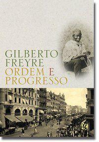 ORDEM E PROGRESSO - FREYRE, GILBERTO