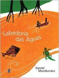 SABEDORIA DAS ÁGUAS - MUNDURUKU, DANIEL