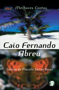 MELHORES CONTOS CAIO FERNANDO ABREU - ABREU, CAIO FERNANDO