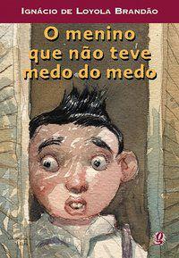 O MENINO QUE NÃO TEVE MEDO DO MEDO - BRANDÃO, IGNÁCIO DE LOYOLA