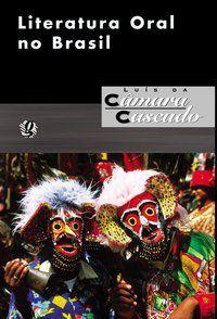 LITERATURA ORAL NO BRASIL - CASCUDO, LUÍS DA CÂMARA