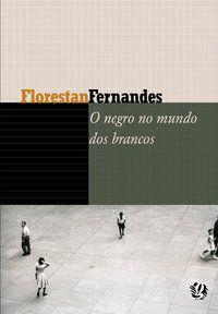 O NEGRO NO MUNDO DOS BRANCOS - FERNANDES, FLORESTAN