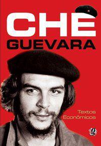 CHE GUEVARA - TEXTOS ECONÔMICOS - GUEVARA, CHE