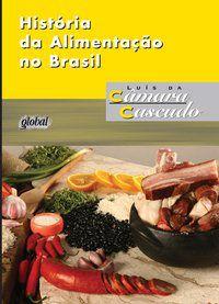 HISTÓRIA DA ALIMENTAÇÃO NO BRASIL - CASCUDO, LUÍS DA CÂMARA