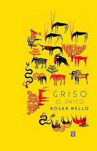 GRISO, O ÚNICO - MELLO, ROGER