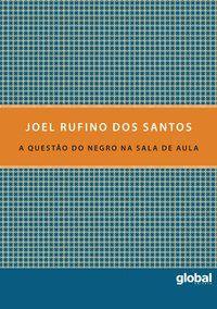 A QUESTÃO DO NEGRO NA SALA DE AULA - SANTOS, JOEL RUFINO DOS