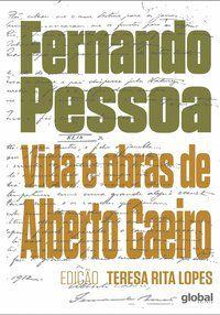 VIDA E OBRAS DE ALBERTO CAEIRO - PESSOA, FERNANDO