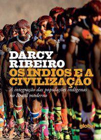 OS ÍNDIOS E A CIVILIZAÇÃO - RIBEIRO, DARCY
