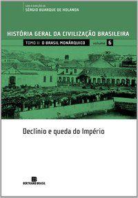 HGCB - VOL. 6 - O BRASIL MONÁRQUICO: DECLÍNIO E QUEDA DO IMPÉRIO - VOL. 6 - FERNANDES, FLORESTAN