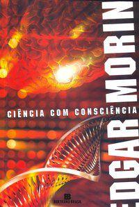 CIÊNCIA COM CONSCIÊNCIA - MORIN, EDGAR
