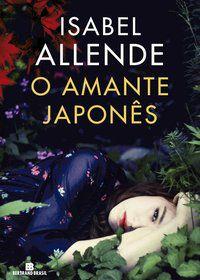 O AMANTE JAPONÊS - ALLENDE, ISABEL