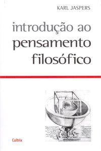 INTRODUÇÃO AO PENSAMENTO FILOSÓFICO - JASPERS, KARL