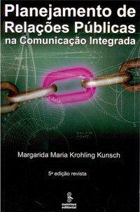 PLANEJAMENTO DE RELAÇÕES PÚBLICAS NA COMUNICAÇÃO INTEGRADA - KUNSCH, MARGARIDA MARIA KROHLING
