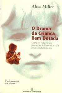 O DRAMA DA CRIANÇA BEM-DOTADA - MILLER, ALICE