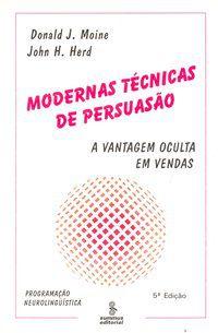 MODERNAS TÉCNICAS DE PERSUASÃO - MOINE, DONALD J.