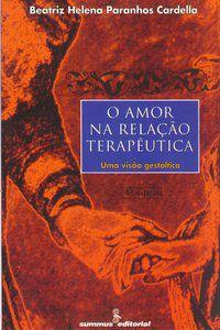O AMOR NA RELAÇÃO TERAPÊUTICA - CARDELLA, BEATRIZ HELENA PARANHOS