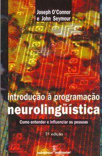 INTRODUÇÃO À PROGRAMACAO NEUROLINGUÍSTICA - CONNOR, JOSEPH