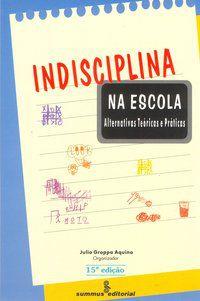 INDISCIPLINA NA ESCOLA - AQUINO, JULIO GROPPA