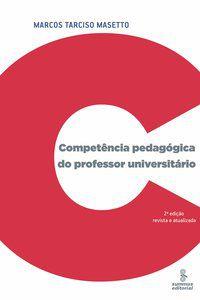 COMPETÊNCIA PEDAGÓGICA DO PROFESSOR UNIVERSITÁRIO - MASETTO, MARCOS TARCISO