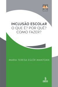 INCLUSÃO ESCOLAR - MANTOAN, MARIA TERESA EGLÉR