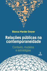 RELAÇÕES PÚBLICAS NA CONTEMPORANEIDADE - DREYER, BIANCA MARDER