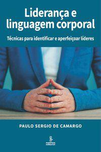 LIDERANÇA E LINGUAGEM CORPORAL - DE CAMARGO, PAULO SERGIO
