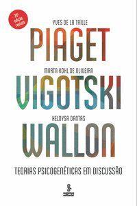 PIAGET, VIGOTSKI, WALLON - DE LA TAILLE, YVES