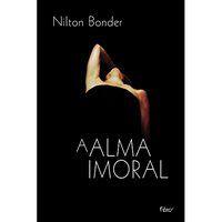 A ALMA IMORAL - BONDER, NILTON