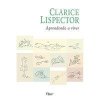 APRENDENDO A VIVER - LISPECTOR, CLARICE