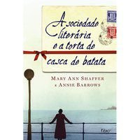 A SOCIEDADE LITERÁRIA E A TORTA DE CASCA DE BATATA - BARROWS, ANNIE