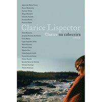 CLARICE NA CABECEIRA: CRÔNICAS - LISPECTOR, CLARICE