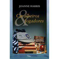 CAVALHEIROS E JOGADORES - HARRIS, JOANNE