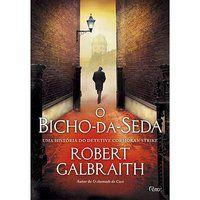 O BICHO-DA-SEDA - GALBRAITH, ROBERT