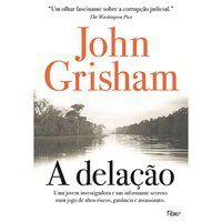 A DELAÇÃO - GRISHAM, JOHN