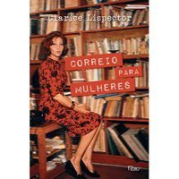 CORREIO PARA MULHERES - LISPECTOR, CLARICE