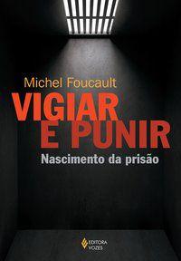VIGIAR E PUNIR - FOUCAULT, MICHEL