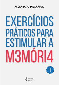 EXERCÍCIOS PRÁTICOS PARA ESTIMULAR A MEMÓRIA VOL. 1 - PALOMO, MÓNICA