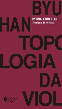 TOPOLOGIA DA VIOLÊNCIA - HAN, BYUNG-CHUL