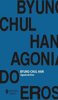 AGONIA DO EROS - HAN, BYUNG-CHUL