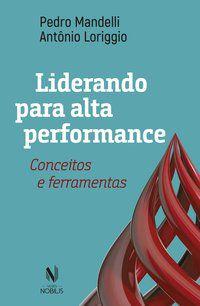 LIDERANDO PARA ALTA PERFORMANCE - MANDELLI, PEDRO